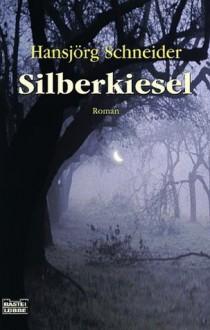 Silberkiesel - Hansjörg Schneider