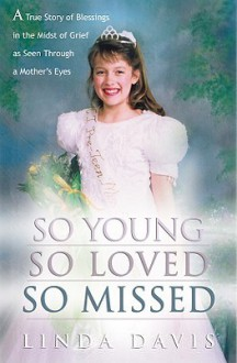 So Young, So Loved, So Missed: A True Story of Blessings in the Midst of Grief as Seen Through a Mother's Eyes - Linda Davis