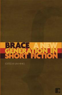 Brace: A New Generation in Short Fiction - Jim Hinks, Jim Hinks, Paul de Havilland