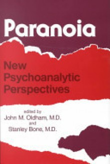 Paranoia: New Psychoanalytic Perspectives - John M. Oldham