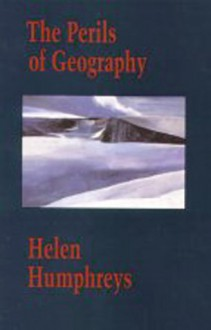 The Perils of Geography - Helen Humphreys