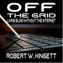 Off the Grid: Living Blind Without the Internet - Robert Kingett