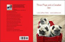 Three Pugs and a Canadian Spy - Lela Labree Stute