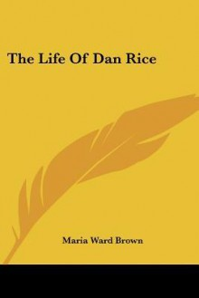The Life of Dan Rice - Maria Ward Brown