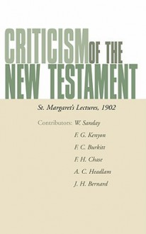 Criticism of the New Testament: St. Margaret's Lectures, 1902 - F.C. Burkitt, A.C. Headlam, Frederic G. Kenyon