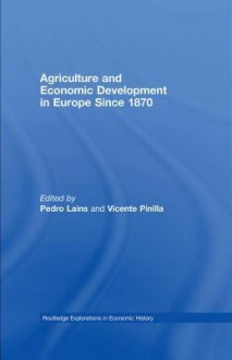 Agriculture and Economic Development in Europe Since 1870 - Pedro Lains, Vicente Pinilla