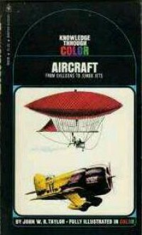 Aircraft: From Ballons to Jumbo Jets - John W.R. Taylor