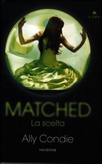 Matched, La scelta (Matched #1) - Ally Condie