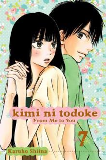 Kimi ni Todoke: From Me to You, Vol. 07 - Karuho Shiina