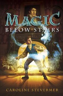 Magic Below Stairs - Caroline Stevermer