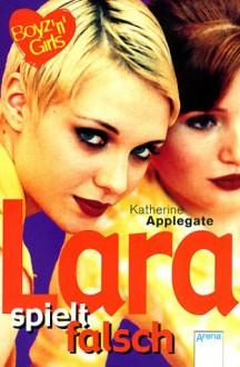 Lara spielt falsch (Boyz 'n' Girls, #20) - Katherine Applegate