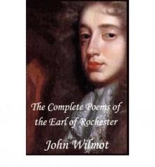 The Complete Poems of John Wilmot, the Earl of Rochester - John Wilmot