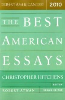 The Best American Essays 2010 - Christopher Hitchens, Robert Atwan