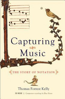 Capturing Music: The Story of Notation - Thomas Forrest Kelly