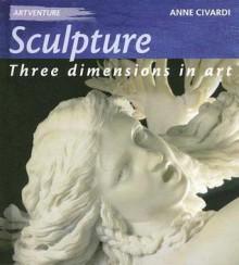 Sculpture: Three Dimensions in Art - Anne Civardi
