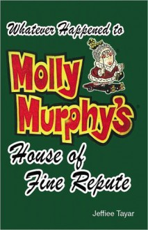 Whatever Happened to Molly Murphy's House of Fine Repute? - Jeffiee Tayar