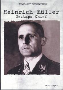 Heinrich Muller: Gestapo Chief (Holocaust Biography) - Mark Beyer
