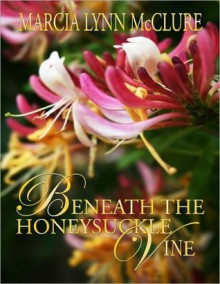 Beneath the Honeysuckle Vine - Marcia Lynn McClure
