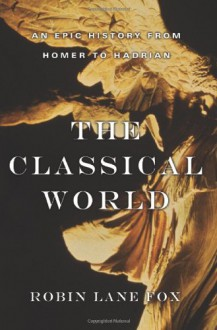 The Classical World: An Epic History from Homer to Hadrian - Lane Fox, Robin