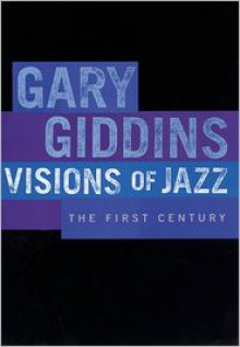 Visions of Jazz: The First Century - Gary Giddins