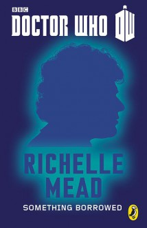 Something Borrowed (Doctor Who 50th Anniversary E-Shorts, #6) - Richelle Mead