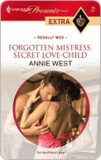 Forgotten Mistress, Secret Love-Child (Regally Wed) (Harlequin Presents Extra, #98) - Annie West