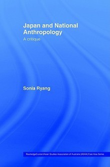 Japan and National Anthropology: A Critique - Sonia Ryang