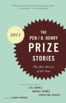 PEN/O. Henry Prize Stories 2011: The Best Stories of the Year - Laura Furman