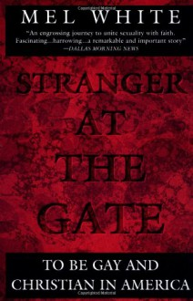Stranger at the Gate: To Be Gay and Christian in America - Mel White