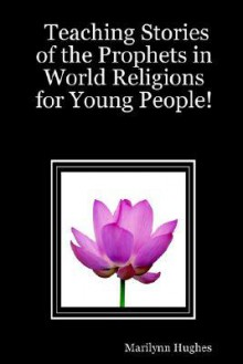 Teaching Stories of the Prophets in World Religions for Young People! - Marilynn Hughes