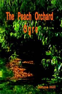 The peach Orchrard Ogre - Janna Hill