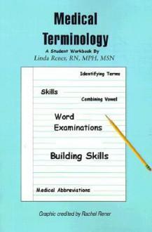 Medical Terminology: A Student Workbook - Linda Rener