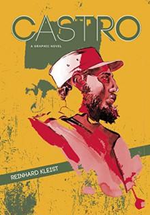 Castro: A Graphic Novel - Reinhard Kleist