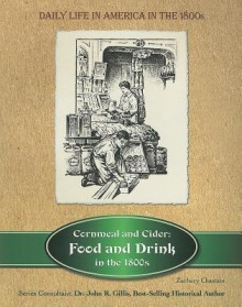 Cornmeal and Cider: Food and Drink in the 1800s - Zachary Chastain