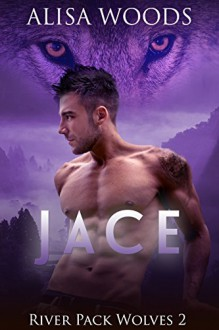 Jace (River Pack Wolves 2) - New Adult Paranormal Romance - Alisa G Woods