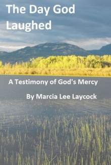 The Day God Laughed - Marcia Lee Laycock