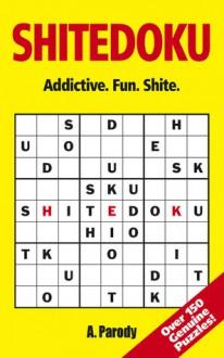 Shitedoku: Addictive. Fun. Shite - Antal Parody