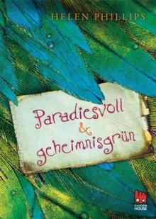 Paradiesvoll und geheimnisgrün (German Edition) - Helen Phillips, Ilse Rothfuss