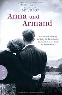 Anna und Armand: Wie meine Großeltern im Krieg die Liebe fanden und das Leben sie doch für immer trennte - Miranda Richmond Mouillot,Astrid Finke