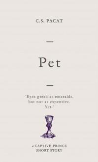 Pet: : A Captive Prince Short Story - C.S. Pacat