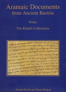 Aramaic Documents from Ancient Bactria (Studies in the Khalili Collection) - Joseph Naveh
