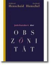 Jahrhundert Der Obszönität: Eine Bilanz - Eckhard Henscheid, Gerhard Henschel
