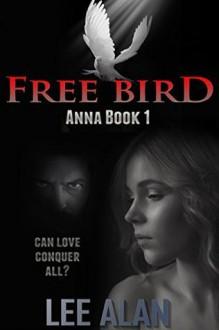 Free Bird: A Romantic Thriller (Anna Series Book 1) - Lee Alan