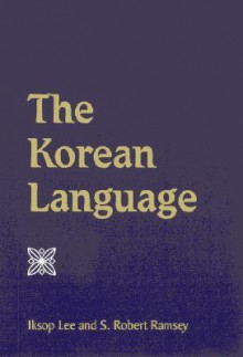 The Korean Language - Iksop Lee, S. Robert Ramsey
