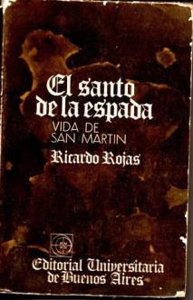 El santo de la espada, vida de San Martín - Ricardo Rojas