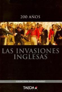 Las Invaciones Inglesas - Félix Luna