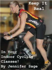 Keep It Real in Your Indoor Cycling Classes - Jennifer Sage