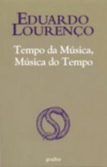 Tempo da Música, Música do Tempo - Eduardo Lourenço