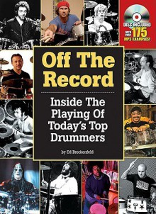 Off the Record: Inside the Playing of Today's Top Drummers - Ed Breckenfeld