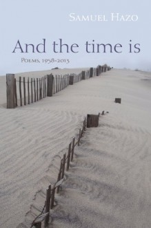 And the Time Is: Poems, 1958-2013 - Samuel Hazo